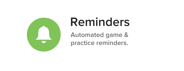 Reminders Automated game & practice reminders.